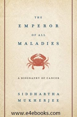 The Emperor of All Maladies: A Biography of Cancer - Siddhartha Mukherjee Free Ebook PDF Download