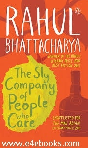 The Sly Company of People Who Care -  Rahul Bhattacharya Free Ebook PDF Download