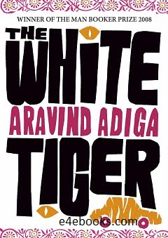 The White Tiger: A Novel - Aravind Adiga Free Ebook PDF Download