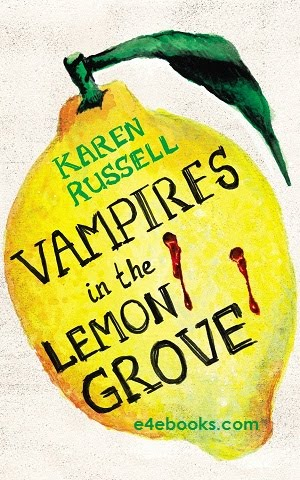 Vampires In The Lemon Groove - Karen Russell Free Ebook PDF Download