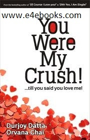 You Were My Crush!...till you said you love me! - Durjoy Datta Free Ebook PDF Download