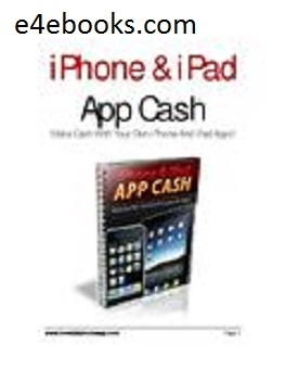 iPhone And iPad App Cash Make Money With Your Own iPhone - Free Ebook PDF Download