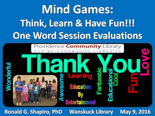http://www.slideshare.net/DrRonShapiro/mind-games-think-learn-have-fun-wanskuck-library-providence-ri-may-9-2016-photo-album