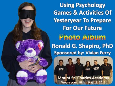 http://www.slideshare.net/DrRonShapiro/using-psychology-games-and-activities-of-yesteryear-to-prepare-for-our-future-photo-album-mount-saint-charles-academy-woonsocket-ri-may-16-2016