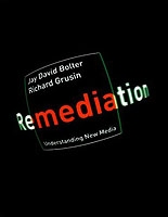 Remediation: Understanding New Media by Bolter and Grusin, link to Amazon.com