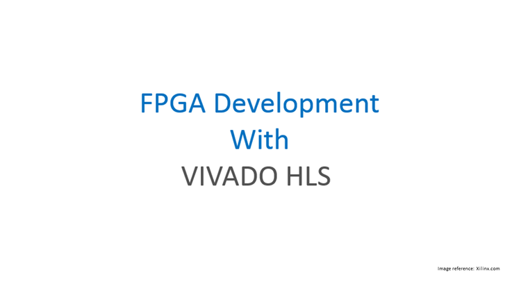 FPGA Design with VIVADO HLS (High Level Synthesis) - FPGA Research