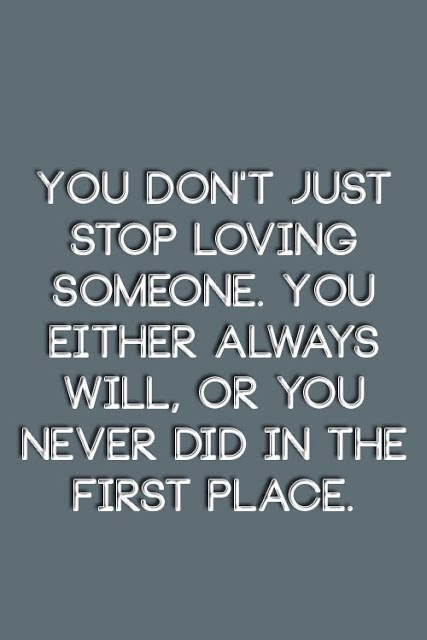 Loving Someone Quotes Unique You Don't Just Stop Loving Someone You Either Always Will Or You