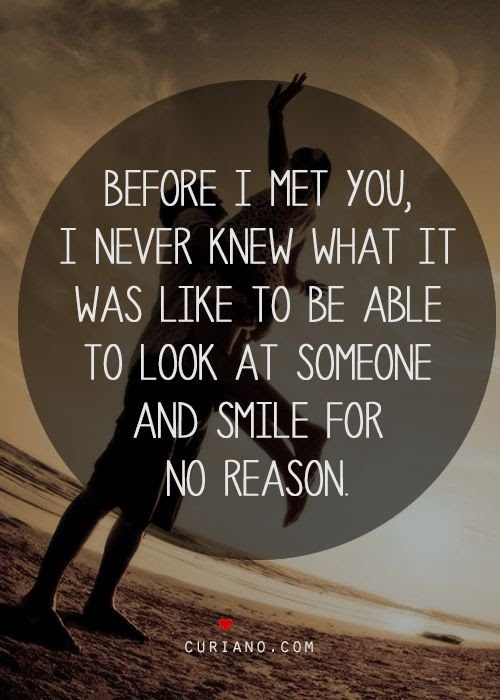 Before I Met You I Never Knew What It Was Like To Smile For No Reason