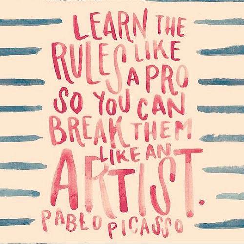 Learn The Rules Like A Pro, So You Can Break Them Like An Artist. U2013 Pablo  Picasso.
