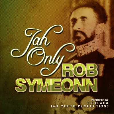 Rob Symeonn Ft. Ticklah  [ JAH ONLY]
