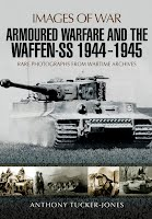 Armoured Warfare and the Waffen-SS 1944-1945 : Rare Photographs from Wartime Archives