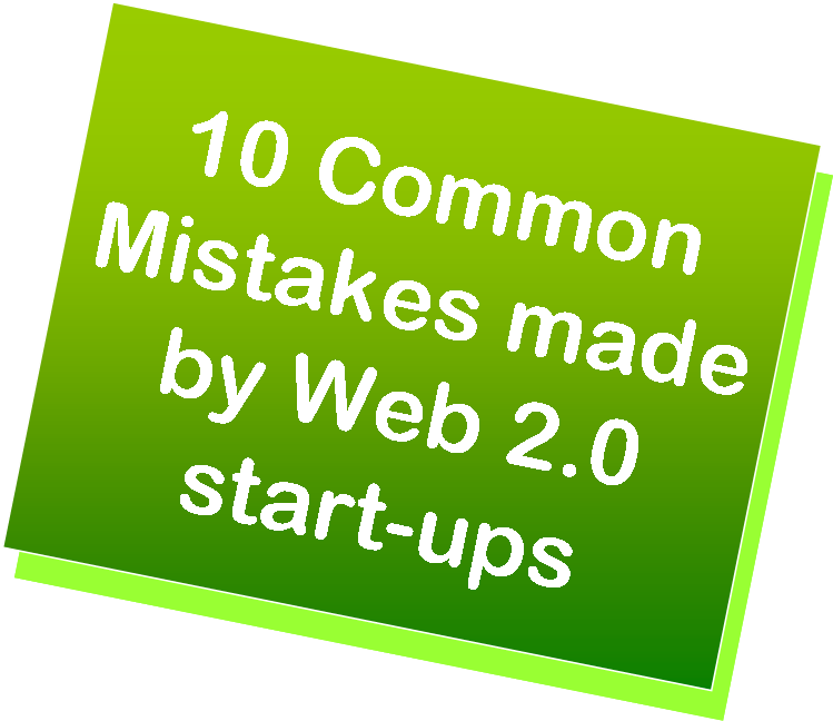 10 Common Mistakes Made by Web 2.0 start-ups