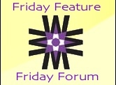 Friday Feature & Forum