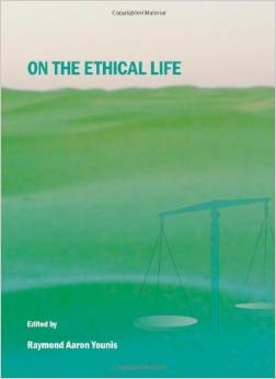 http://www.amazon.com/Ethical-Life-Raymond-Aaron-Younis/dp/1443809810/ref=sr_1_1?ie=UTF8&qid=1412873551&sr=8-1&keywords=on+the+ethical+life+younis