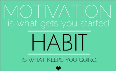 Motivation is what gets you started, Habit is what keeps you going!