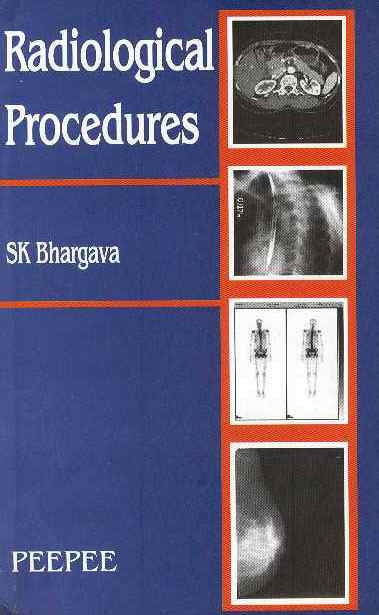 Radiological Procedures by SK Bhargava - Peepee Publishers
