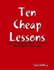 Ten Cheap Lessons: Easy, Engaging Ideas for Every Secondary Classroom