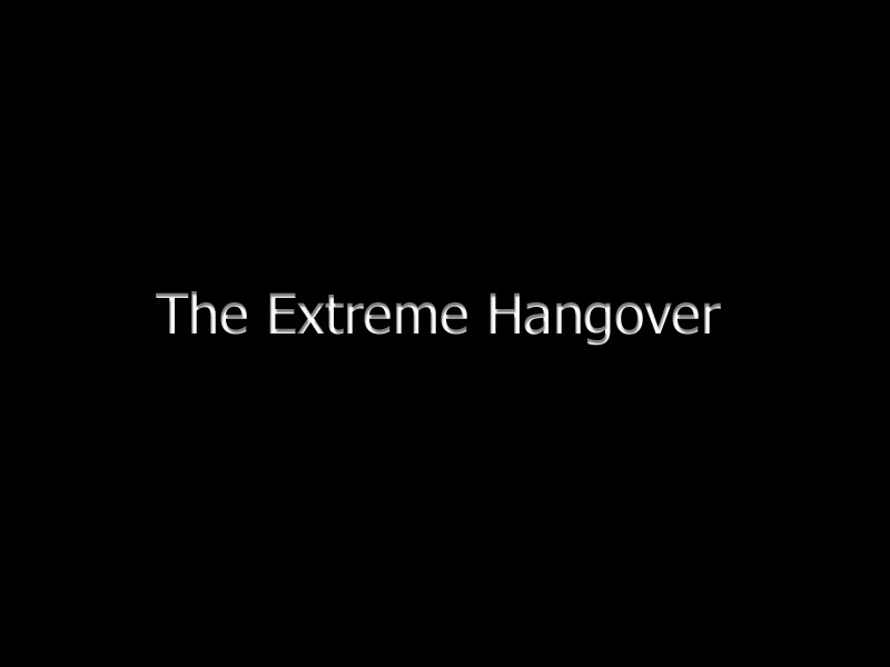"""The Extreme Hangover"""