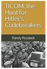 https://www.amazon.com/TICOM-Hitlers-Codebreakers-Randy-Rezabek/dp/1521969027/ref=sr_1_1?ie=UTF8&qid=1501898087&sr=8-1&keywords=TICOM