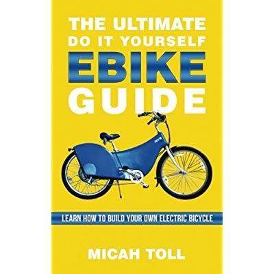 Download The Ultimate Do It Yourself Ebike Guide Learn How To Build Your Own Electric Bicycle Ebook Pdf Tujiujuk77