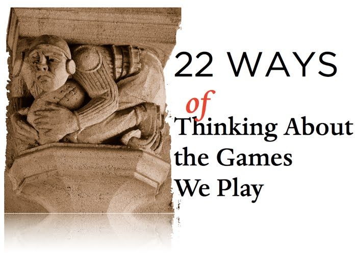 22 Ways of Thinking About the Games We Play