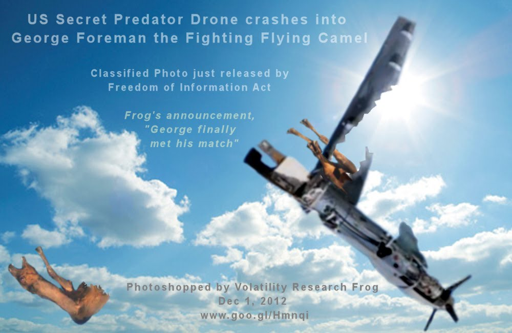 "Dec 1, 2012  US Secret Predator Drone crashes into George Foreman the Fighting Flying Camel  Classified Photo just released by Freedom of Information Act  Frog's announcement, ""George finally met his match"""