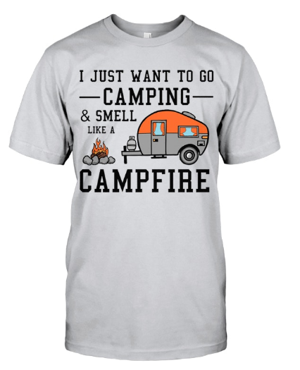 f24e89c6 Funny Camping Shirts Hoodies for Happy Camper : I Just Want To Go Camping  And Smell Like A Campfire T-Shirt :: Cartstylish.com