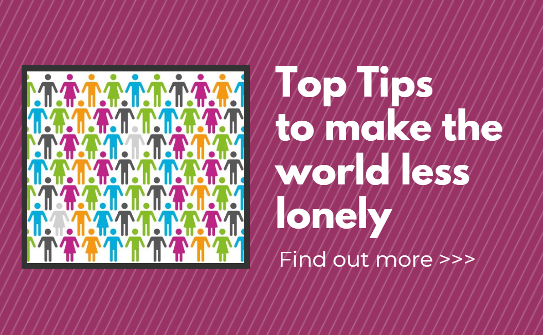 Top Tips to make the world less lonely